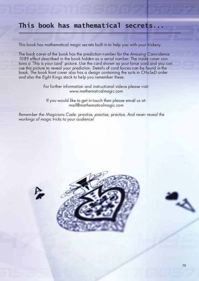 This book has mathematical magic secrets built in to help you with your trickery. The back cover of the book has the predi...