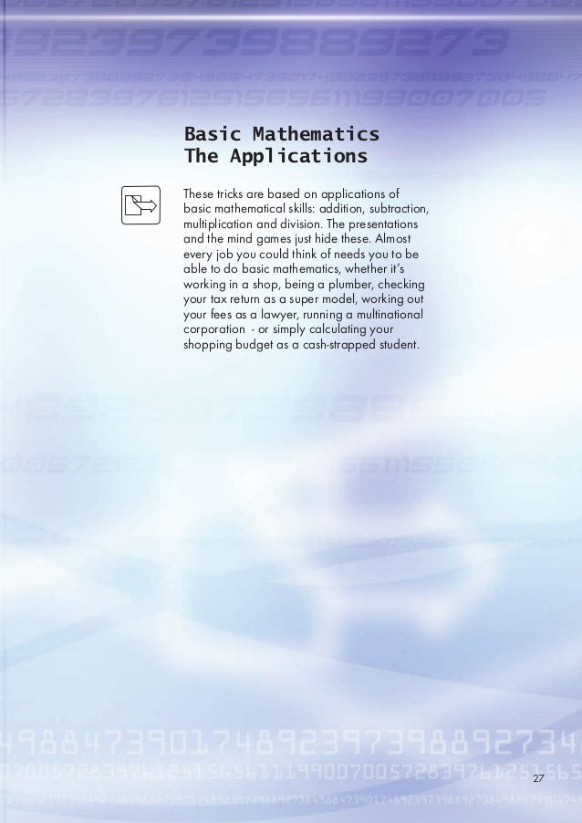 Basic Mathematics The Applications These tricks are based on applications of basic mathematical skills: addition, subtract...