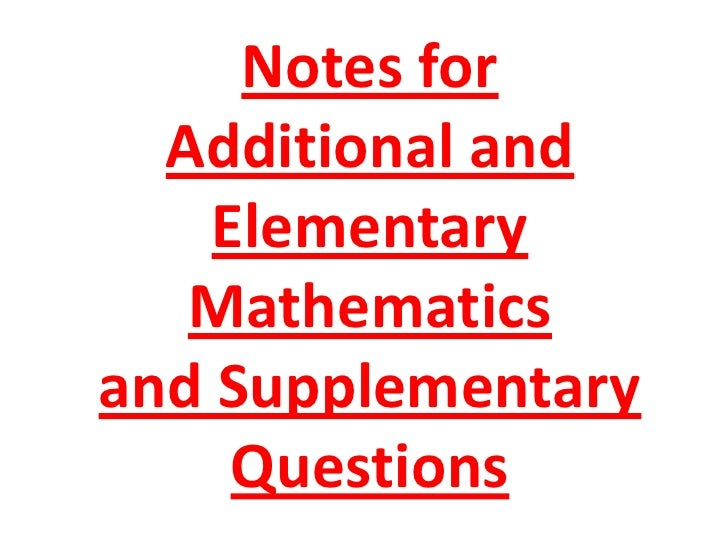 Notes for Additional and Elementary Mathematics and Supplementary Questions<br />