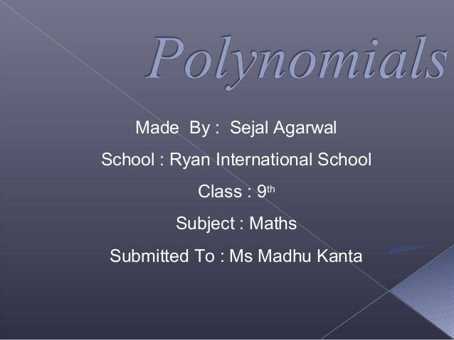 Made By : Sejal Agarwal School : Ryan International School Class : 9th Subject : Maths Submitted To : Ms Madhu Kanta
