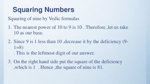 Squaring Numbers Squaring of nine by Vedic formulas 1. The nearest power of 10 to 9 is 10 . Therefore ,let us take 10 as o...