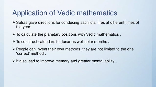 Application of Vedic mathematics  Sutras gave directions for conducing sacrificial fires at different times of the year. ...