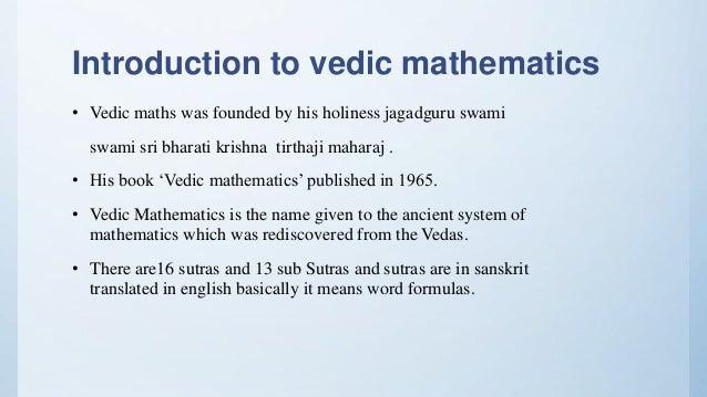 Introduction to vedic mathematics • Vedic maths was founded by his holiness jagadguru swami swami sri bharati krishna tirt...