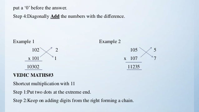 put a '0' before the answer. Step 4:Diagonally Add the numbers with the difference. Example 1 Example 2 102 2 105 5 x 101 ...
