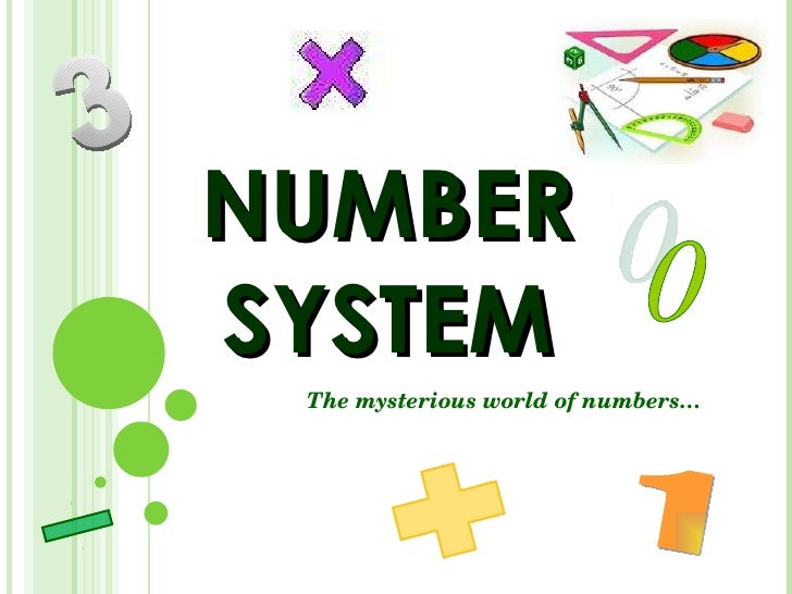 NUMBER SYSTEM The mysterious world of numbers… 3 1 0 2