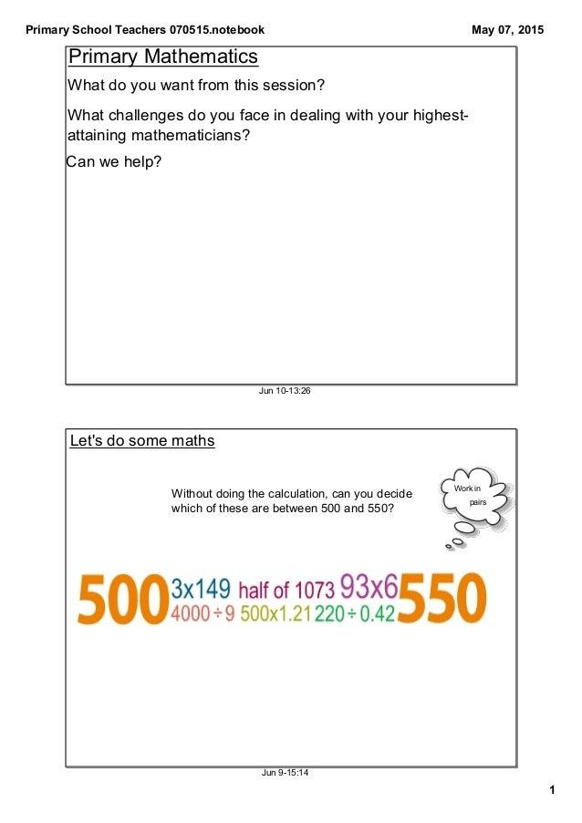 PrimarySchoolTeachers070515.notebook 1 May07,2015 Jun1013:26 PrimaryMathematics Whatchallengesdoyoufaceindea...