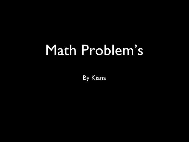 Math Problem's <ul><li>By Kiana </li></ul>