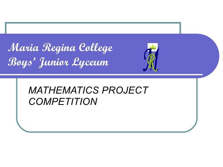Maria Regina College Boys' Junior Lyceum MATHEMATICS PROJECT COMPETITION M R
