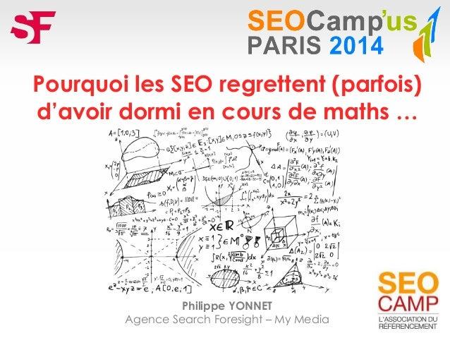 Pourquoi les SEO regrettent (parfois) d'avoir dormi en cours de maths … Philippe YONNET Agence Search Foresight – My Media