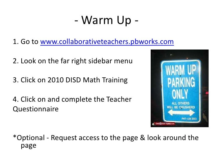 - Warm Up -<br />1. Go to www.collaborativeteachers.pbworks.com<br />2. Look on the far right sidebar menu<br />3. Click o...