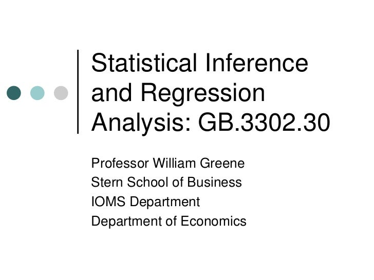 Statistical Inferenceand RegressionAnalysis: GB.3302.30Professor William GreeneStern School of BusinessIOMS DepartmentDepa...