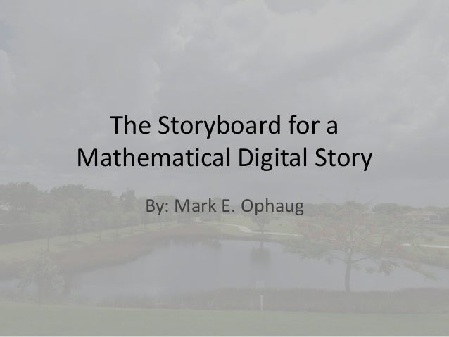 The Storyboard for aMathematical Digital Story     By: Mark E. Ophaug