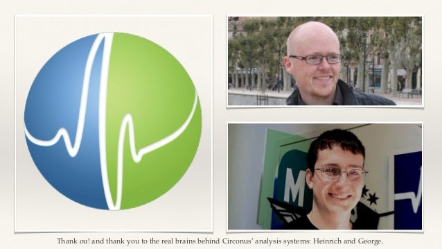 Thank ou! and thank you to the real brains behind Circonus' analysis systems: Heinrich and George.