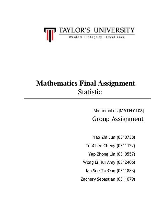Mathematics Final AssignmentStatisticMathematics [MATH 0103]Group AssignmentYap Zhi Jun (0310738)TohChee Cheng (0311122)Ya...