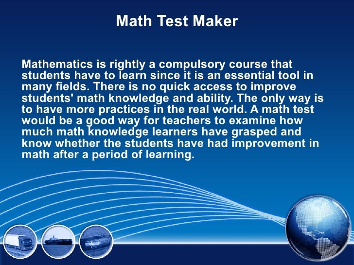 Math Test MakerMathematics is rightly a compulsory course thatstudents have to learn since it is an essential tool inmany ...