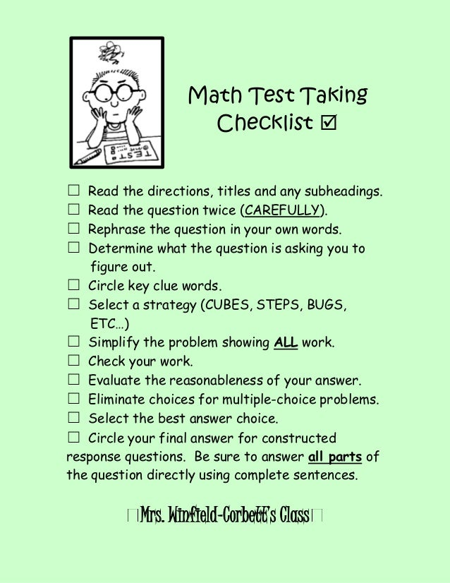 Math Test Taking  Checklist       ☐ Read the directions, titles and any subheadings.  ☐ Read the question twice (CAREF...