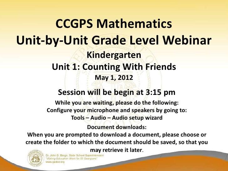 CCGPS MathematicsUnit-by-Unit Grade Level Webinar                   Kindergarten          Unit 1: Counting With Friends   ...