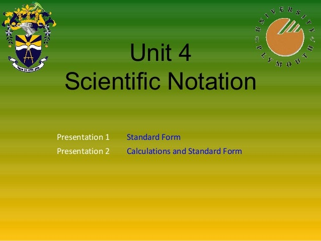 Unit 4 Scientific Notation Presentation 1 Standard Form Presentation 2 Calculations and Standard Form