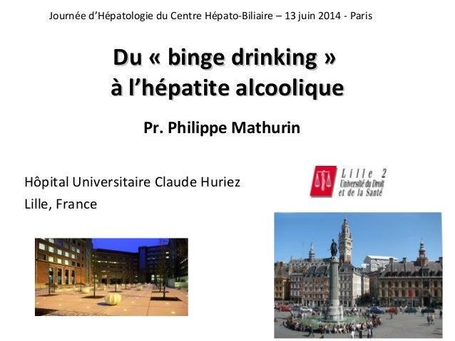 Journée d'Hépatologie du Centre Hépato-Biliaire – 13 juin 2014 - Paris  DDuu « bbiinnggee ddrriinnkkiinngg »  àà ll''hhéép...