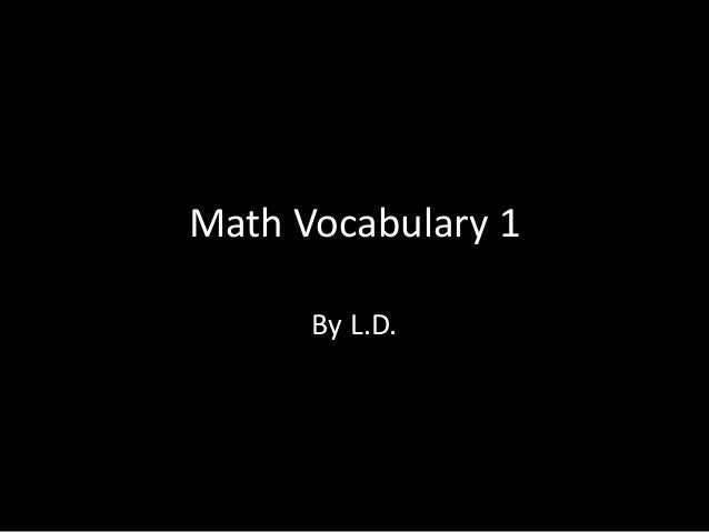 Math Vocabulary 1      By L.D.