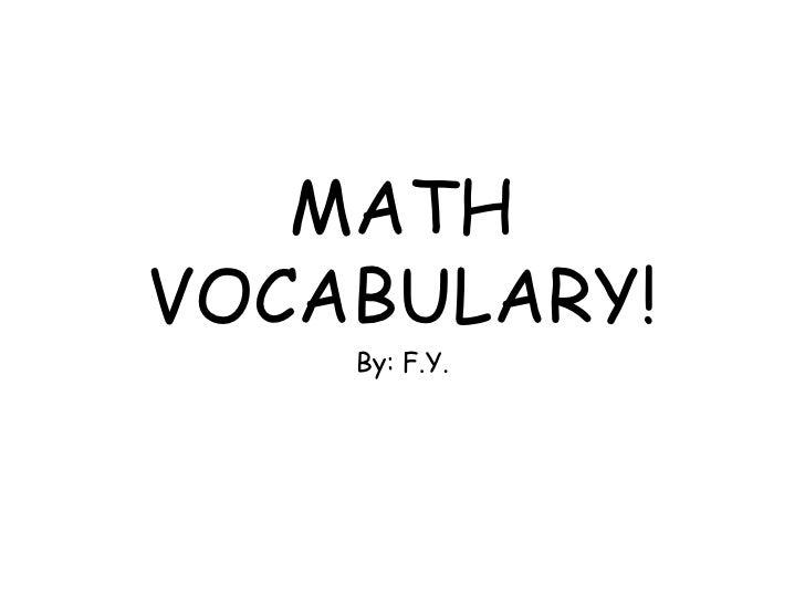 MATH VOCABULARY!<br />By: F.Y.<br />