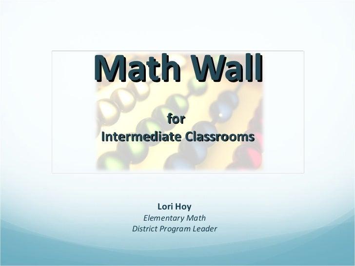 Math Wall Lori Hoy Elementary Math District Program Leader for  Intermediate Classrooms