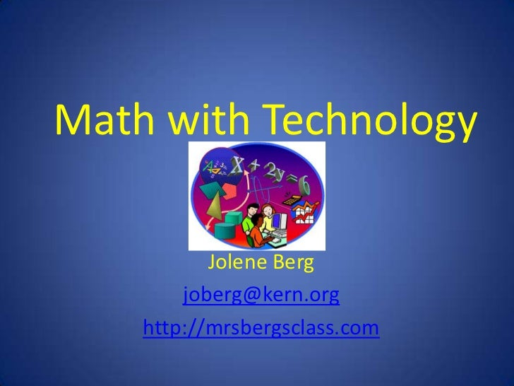 Math with Technology           Jolene Berg        joberg@kern.org    http://mrsbergsclass.com
