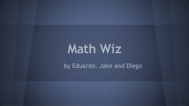 Math Wiz by Eduardo, Jake and Diego