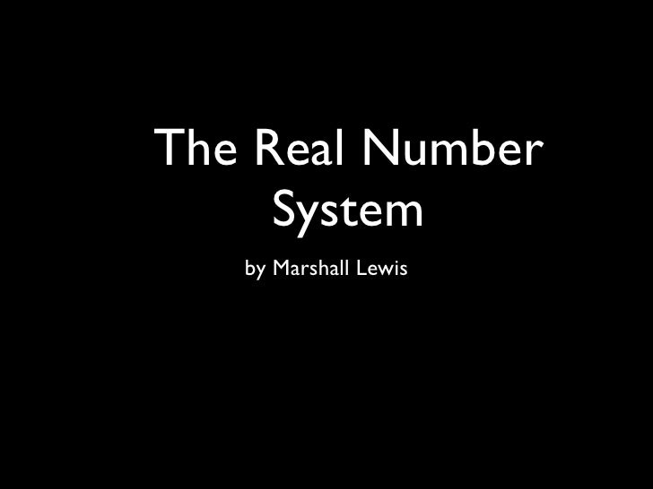 The Real Number      System    by Marshall Lewis