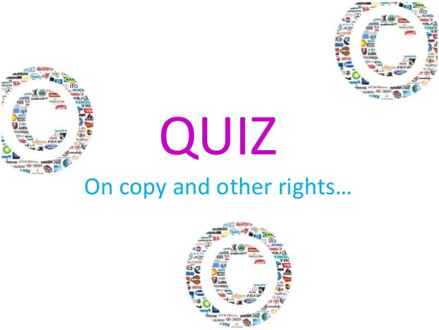 On copy and other rights…QUIZ