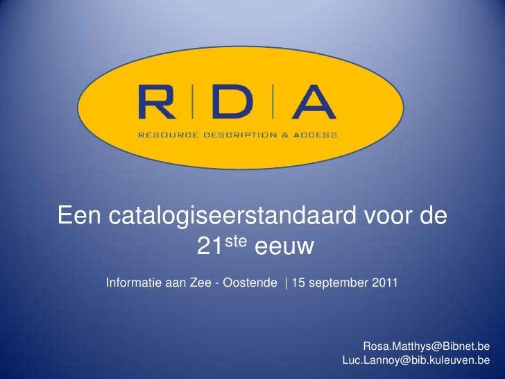 Een catalogiseerstandaard voor de            21ste eeuw    Informatie aan Zee - Oostende   15 september 2011              ...