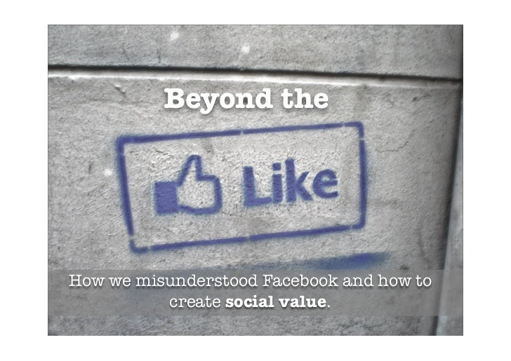 Beyond theHow we misunderstood Facebook and how to          create social value.