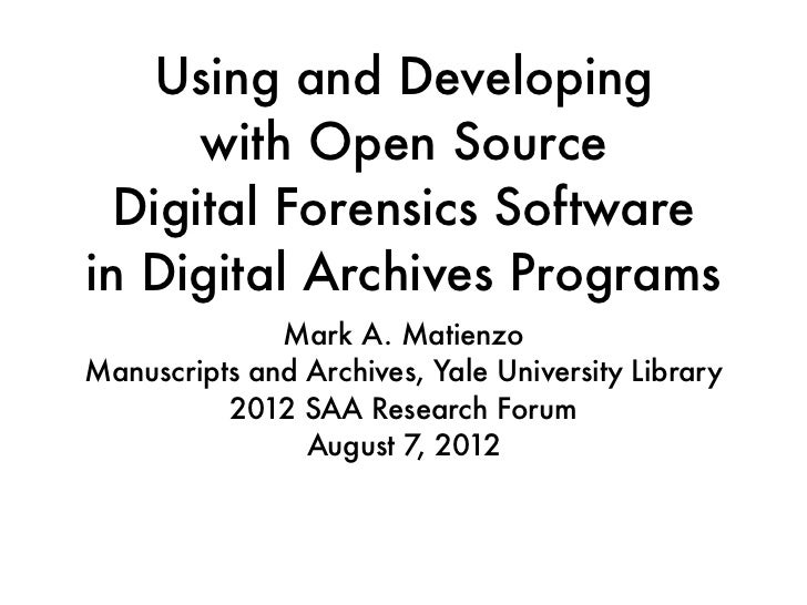 Using and Developing      with Open Source  Digital Forensics Softwarein Digital Archives Programs              Mark A. Ma...