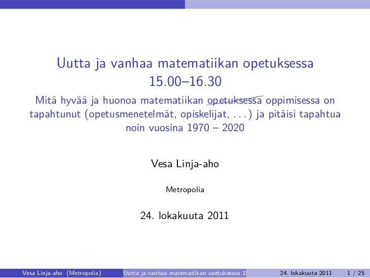 Uutta ja vanhaa matematiikan opetuksessa                         15.00–16.30   Mitä hyvää ja huonoa matematiikan ((((( opp...