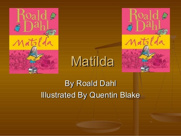 Matilda        By Roald DahlIllustrated By Quentin Blake