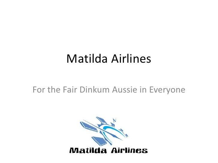 Matilda AirlinesFor the Fair Dinkum Aussie in Everyone