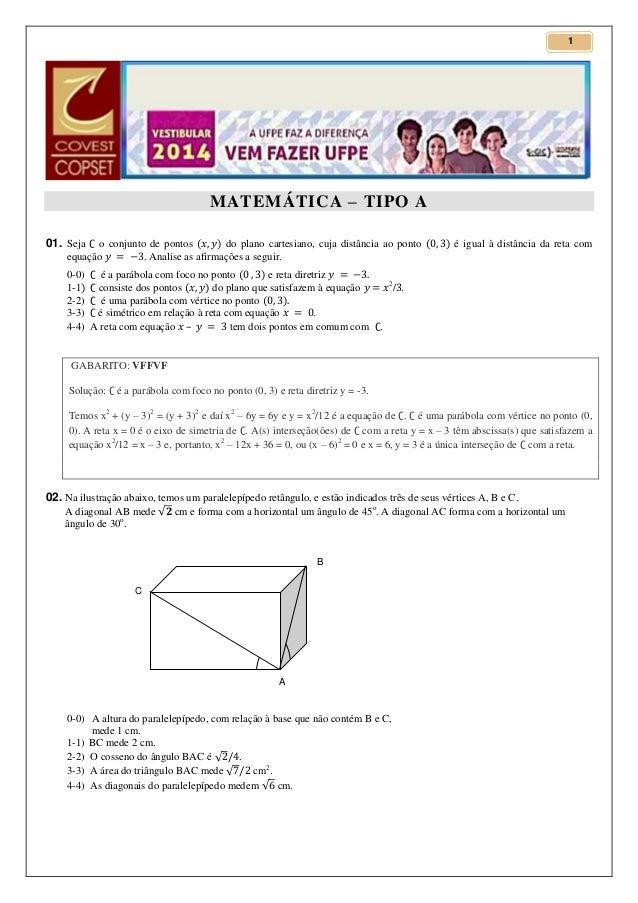 1  MATEMÁTICA – TIPO A 01. Seja  o conjunto de pontos do plano cartesiano, cuja distância ao ponto equação . Analise as af...