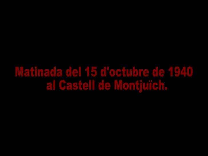 Matinada del 15 d'octubre de 1940 al Castell de Montjuïch.