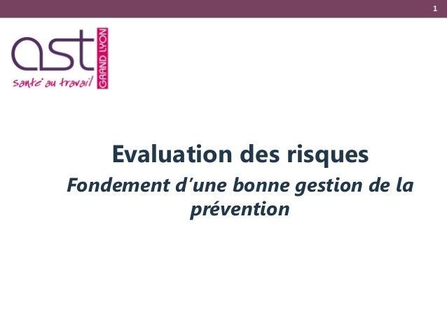 1 Evaluation des risques Fondement d'une bonne gestion de la prévention