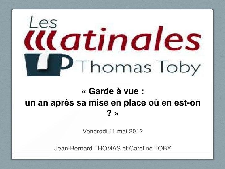 « Garde à vue :un an après sa mise en place où en est-on                   ?»              Vendredi 11 mai 2012      Jean-...
