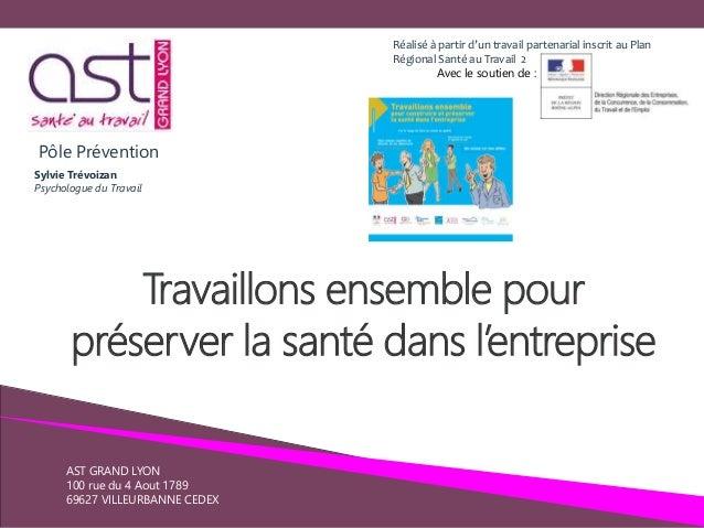 Pôle Prévention Sylvie Trévoizan Psychologue du Travail AST GRAND LYON 100 rue du 4 Aout 1789 69627 VILLEURBANNE CEDEX Tra...