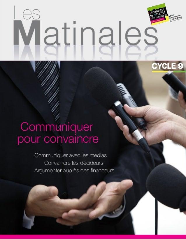 Les CYCLE 9  Communiquer pour convaincre Communiquer avec les medias  Convaincre les décideurs Argumenter auprès des fina...