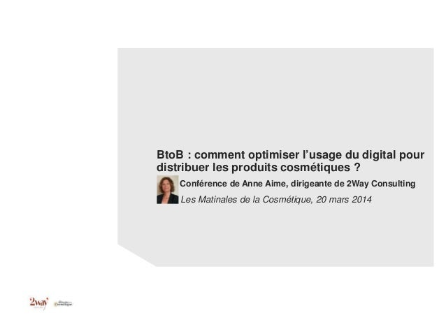 BtoB : comment optimiser l'usage du digital pour distribuer les produits cosmétiques ? Conférence de Anne Aime, dirigeante...