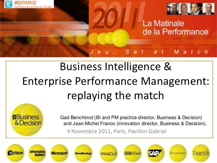 Business Intelligence &Enterprise Performance Management:         replaying the match      Gad Benchimol (BI and PM practi...
