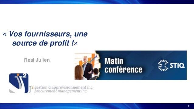 1 « Vos fournisseurs, une source de profit !» Real Julien