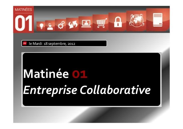 le Mardi 18 septembre, 2012Matinée 01Entreprise Collaborative