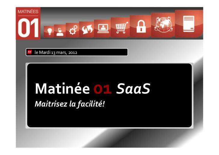 le Mardi 13 mars, 2012Matinée 01 SaaSMaitrisez la facilité!