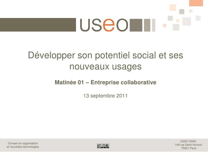 Développer son potentiel social et ses nouveaux usagesMatinée 01 – Entreprise collaborative13 septembre 2011<br />
