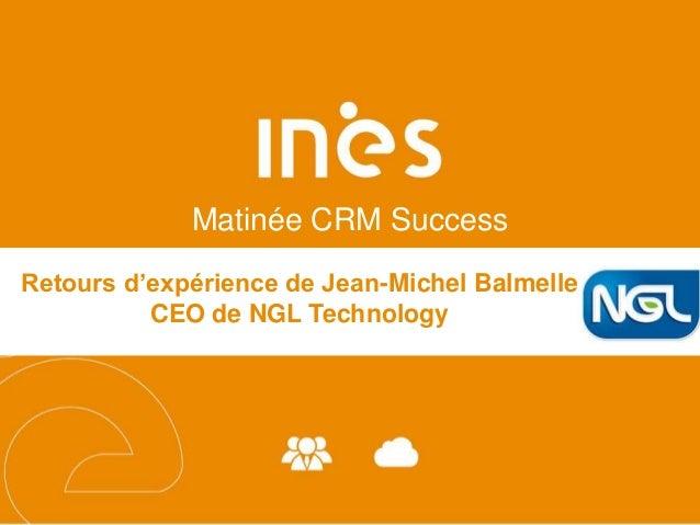 Matinée CRM Success Retours d'expérience de Jean-Michel Balmelle CEO de NGL Technology