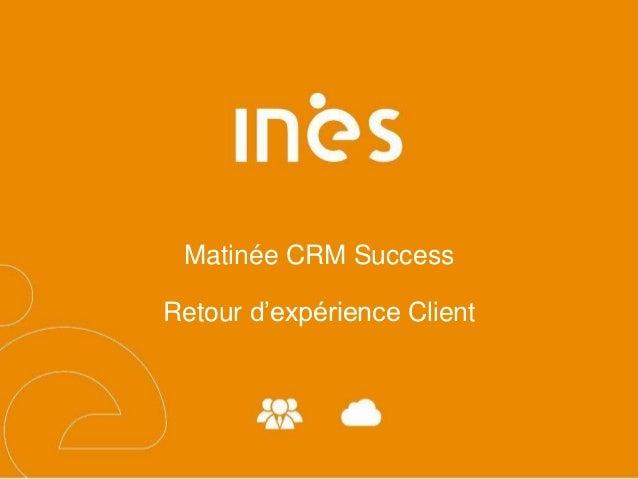 Matinée CRM Success  Retour d'expérience Client
